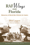 RAF Wings Over Florida: Memories of World War II British Air Cadets by Willard Largent