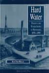 Hard Water: Politics and Water Supply in Milwaukee, 1870-1995 by Kate Foss-Mollan