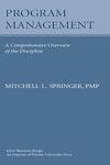Program Management: A Comprehensive Overview of the Discipline by Mitchell L. Springer