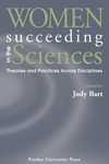 Women Succeeding in the Sciences: Theories and Practices Across Disciplines by Jody Bart