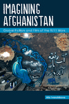Imagining Afghanistan: Global Fiction and Film of the 9/11 Wars