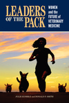 Leaders of the Pack: Women and the Future of Veterinary Medicine by Julie Kumble and Donald F. Smith