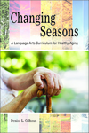 Changing Seasons: A Language Arts Curriculum for Healthy Aging by Denise Calhoun