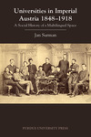 Universities in Imperial Austria 1848–1918: A Social History of a Multilingual Space by Jan Surman