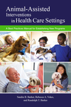 Animal-Assisted Interventions in Health Care Settings: A Best Practices Manual for Establishing New Programs by Sandra B. Barker, Rebecca A. Vokes, and Randolph T. Barker