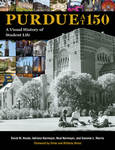 Purdue at 150: A Visual History of Student Life by David M. Hovde, Adriana Harmeyer, Neal Harmeyer, and Sammie L. Morris