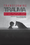 Transforming Trauma: Resilience and Healing Through Our Connections With Animals by Philip Teseschi and Molly Anne Jenkins