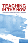 Teaching in the Now: John Dewey on the Educational Present by Jeff Frank