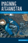 Imagining Afghanistan: Global Fiction and Film of the 9/11 Wars by Alla Ivanchikova