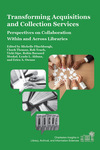 Transforming Acquisitions and Collection Services: Perspectives on Collaboration Within and Across Libraries by Michelle Flinchbaugh, Chuck Thomas, Rob Tench, Vicki Sipe, Robin Barnard Moskal, Lynda A. Aldana, and Erica A. Owusu