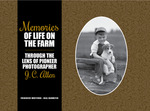 Memories of Life on the Farm: Through the Lens of Pioneer Photographer J. C. Allen by Frederick Whitford and Neal Harmeyer