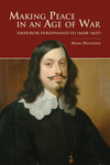 Making Peace in an Age of War: Emperor Ferdinand III (1608–1657) by Mark Hengerer
