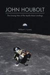 John Houbolt: The Unsung Hero of the Apollo Moon Landings by William F. Causey