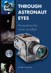 Through Astronaut Eyes: Photographing Early Human Spaceflight by Jennifer K. Levasseur