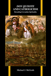 Don Quixote and Catholicism: Rereading Cervantine Spirituality by Michael J. McGrath