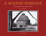 A Round Indiana: Round Barns in the Hoosier State, Second Edition by John T. Hanou