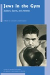Jews in the Gym: Judaism, Sports, and Athletics by Leonard Greenspoon