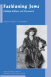 Fashioning Jews: Clothing, Culture, and Commerce by Leonard Greenspoon