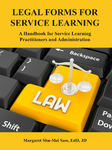 Legal Forms for Service Learning: A Handbook for Service Learning Practitioners and Administration by Margaret Sass