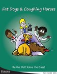 Fat Dogs and Coughing Horses: Be the Vet! Solve the Case! by Kauline Cipriani Davis, Jessica Schneider, Henry Green III, and Thad Blossom